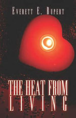 The Heat from Living - Everett E Rupert
