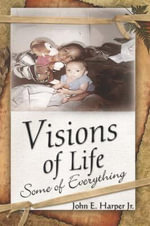 Visions of Life : Some of Everything - John E., Jr. Harper