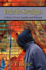 Under the Streetlights : A Story of Love, Loyalty and Betrayal - T. Fizzle