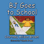 BJ Goes to School - Courtney Allison Brown