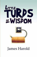Little Turds of Wisdom : A Director's Practical-And Sometimes Humorous Guid... - James Harold