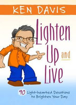 Lighten Up and Live : A Dose of Joy to Brighten Your Day - Ken Davis