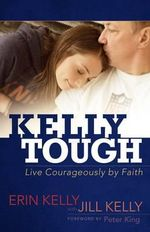 Kelly Tough : Live Courageously by Faith - Erin Kelly