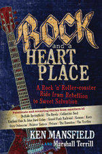 Rock and a Heart Place : A Rock 'n' Rollercoaster Ride from Rebellion to Sweet Salvation - Ken Mansfield