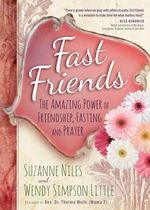 Fast Friends : The Amazing Power of Friendship, Fasting, and Prayer - Suzanne Niles