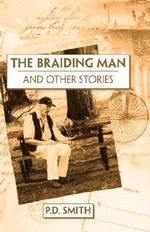 The Braiding Man and Other Stories - P. D. Smith