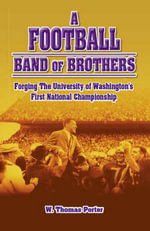 A Football Band of Brothers : Forging the University of Washington's First National Championship - W.Thomas Porter
