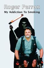 My Addiction to Smoking : Reference Guide - Roger Perron