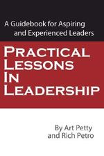 Practical Lessons in Leadership : A Guidebook for Aspiring and Experienced Leaders - Art Petty