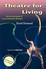 Theatre for Living : The Art and Science of Community-based Dialogue - David Diamond