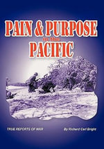 Pain and Purpose in the Pacific : True Reports of War - Richard Carl Bright