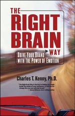 The Right Brain Way : Drive Your Brand with the Power of Emotion - Charles T. Kenny