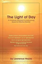 The Light of Day : A Mindbody Approach to Overcoming Seasonal Affective Disorder - Lawrence Hayes