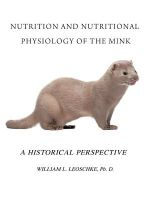 Nutrition and Nutritional Physiology of the Mink : A Historical Perspective - William L. Leoschke Ph. D.