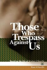 Those Who Trespass Against Us : Based on the Life of Walter O'Keeffe - Toni O'Keeffe
