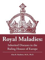 Royal Maladies : Inherited Diseases in the Ruling Houses of Europe - Alan R. Rushton