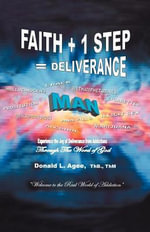 Faith + 1 Step = Deliverance : Welcome to the Real World of Addiction - Donald L. Agee Thb Thm