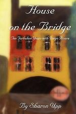 House on the Bridge : Ten Turbulent Years with Diego Rivera - Sharon Upp