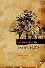 The Laws of Nature for a Better Life : Close Calls with Death That Saved My Life - A True... - Chris Walker