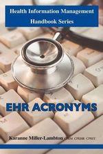 Health Information Management Handbook Series : Ehr Acronyms - Karanne Miller-Lambton CHIM CPHIT CPEHR