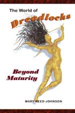 The World of Dreadlocks : Beyond Maturity - Mary Reed-Johnson
