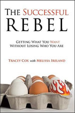 The Successful Rebel : Getting What You Want without Losing Who You are - Tracey Cox