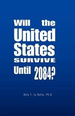 Will the United States Survive Until 2084? - Dale T. La Belle Ph.D