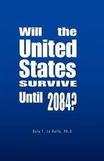 Will the United States Survive Until 2084? - Dale T. La Belle Ph.D