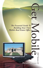 Get Mobile : The Essential Guide to Building Your Own Mobile Real Estate Office - Brian Cross