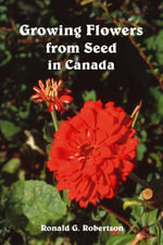 Growing Flowers from Seed in Canada - Ronald G. Robertson