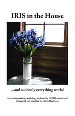 Iris in the House : ...and Suddenly Everything Works! - Debra Blackmon