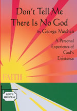 Don't Tell Me There Is No God : A Personal Experience of God's Existence - George Mochen
