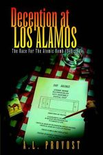 Deception at Los Alamos : The Race for the Atomic Bomb 1940-1945 - A. L. Provost