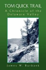 Tom Quick Trail : A Chronicle of the Delaware Valley - James W. Burbank