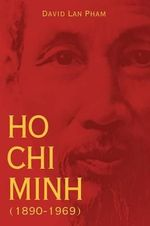 Ho Chi Minh : 1890-1969 - David Lan Pham