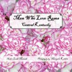 Men Who Love Roses :  Central Kentucky - Leah Mensah