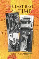 The Last Best of All Times - Robert A. Semenza