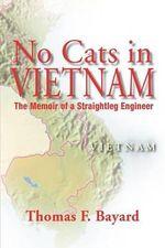 No Cats in Vietnam : The Memoir of a Straightleg Engineer - Thomas F. Bayard