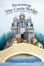 Storming the Castle Bridge : The Perils of Star, the Prince and a Dragon - Charles D. Patton