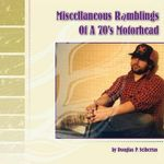 Miscellaneous Ramblings Of A 70's Motorhead : A Player's Guide - Douglas P. Sciberras