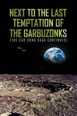 Next to the Last Temptation of the Garbuzonks : (The Cur Song Saga Continues) - Bob Lockyer