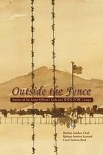 Outside the Fence : Stories of an Army Officer's Kids and Wwii Pow Camps - Marilyn Snethen