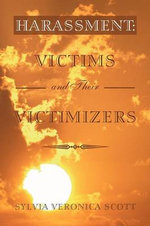 Harassment : Victims and Their Victimizers - Sylvia Veronica Scott