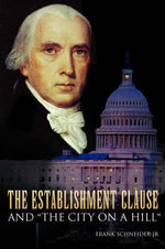 The Establishment Clause and 'the City on a Hill' - Frank, Jr. Schneider