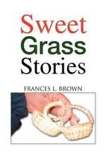 Sweet Grass Stories - Frances L. Brown