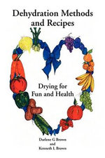 Drying for Fun and Health : Dehydration Methods and Recipes - Darlene G. Brown