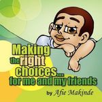 Making The Right Choices... for Me and My Friends - Afie Makinde