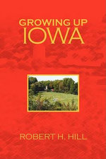 Growing Up Iowa - Robert H. Hill