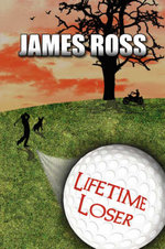 Lifetime Loser - James Ross