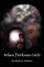 When Darkness Calls - Anton G. Sarkisov